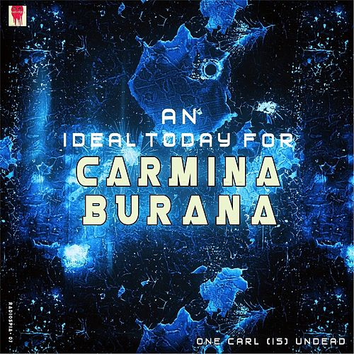 One Carl Is Undead: An Ideal Today for Carmina Burana by Various Artists