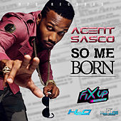 So Me Born - Single by Agent Sasco aka Assassin