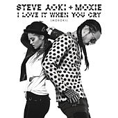 I Love It When You Cry (Moxoki) (Radio Edit) de Steve Aoki & Moxie Raia