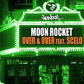Over & Over feat. Scelo de Moon Rocket