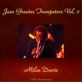 Jazz Greates Trumpeters, Vol. 2 (All Tracks Remastered) von Miles Davis