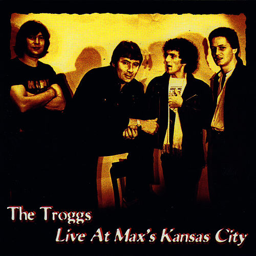 Live At Max's Kansas City by The Troggs