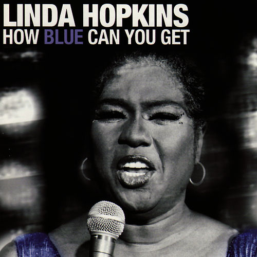 How Blue Can You Get by Linda Hopkins