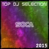 Top DJ Selection Soca 2015 (45 Super Essential Songs Now Hits) de Various Artists