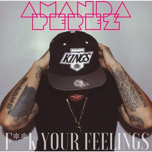 F**k Your Feelings - Single by Amanda Perez