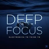 Deep Focus (Electronica to Think To) by Various Artists