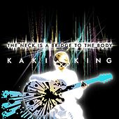 The Neck Is a Bridge to the Body by Kaki King