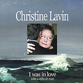 I Was In Love With A Difficult Man by Christine Lavin