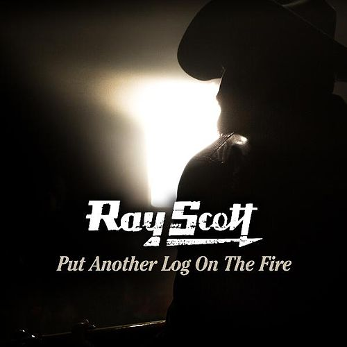 Put Another Log on the Fire by Ray Scott