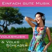 Einfach gute Musik - Volksmusik & Volks-Schlager by Various Artists