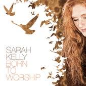 Born to Worship by Sarah Kelly