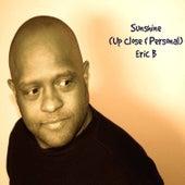 Sunshine (Up Close & Personal) - Single by Eric B