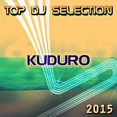 Top DJ Selection Kuduro‎ 2015 (26 Essential Songs for Your Party Night Club) by Various Artists
