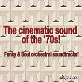 The Cinematic Sound of the '70s! (Funky & Soul Orchestral Soundtracks!) de Various Artists