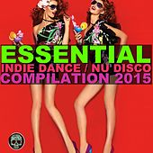 Essential Indie Dance / Nu Disco Compilation 2015 by Various Artists