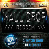 Wall Drop Riddim by Various Artists