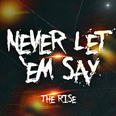 Never Let 'em Say - Single by Rise