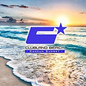 Clubland Beach - Cancun Sunset (Compiled By Stefan Gruenwald) by Various Artists