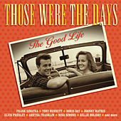 Those Were the Days: The Good Life by Various Artists