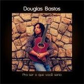 Pra Ser o Que Você Seria de Douglas Bastos