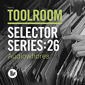 Toolroom Selector Series: 26 Audiowhores by Various Artists