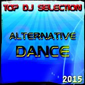 Top DJ Selection Alternative Dance‎ 2015 (60 Top Songs Dance House Electro Deep Latin EDM Progressive Trance the Best Of) by Various Artists