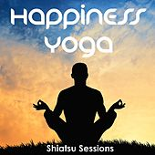 Happiness Yoga - Shiatsu Sessions, Vol. 1 (Meditation Tunes for Body & Soul) by Various Artists