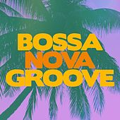Bossa Nova Groove von Various Artists