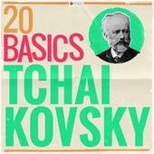 20 Basics - Tchaikovsky (20 Classical Masterpieces) von Various Artists