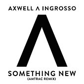 Something New (Amtrac Remix) by Axwell Ʌ Ingrosso