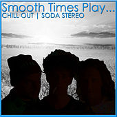 Smooth Times Play Chill Out Soda Stereo by Smooth Times