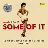 You Got to Give Me Some of It - 55 Risque Blues and R & B Classics, 1928 - 1954 by Various Artists