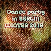 Dance Party in Berlin Winter 2015 (50 Best Club Songs Miami Extended Session Ultra House Sounds) by Various Artists