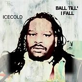 Ball Till I Fall by Ice Cold