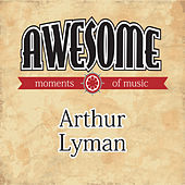 Awesome Moments of Music. by Arthur Lyman