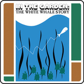 In The Garden: The White Whale Story by Various Artists