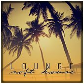 Lounge Soft House by Various Artists