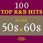 Stay: 100 Top R&B Hits of the 50s & 60s de Various Artists