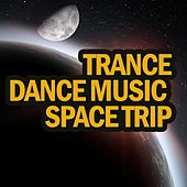 Trance Dance Music Space Trip by Various Artists