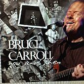 Now and Then von Bruce Carroll