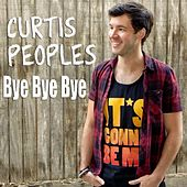 Bye Bye Bye by Curtis Peoples