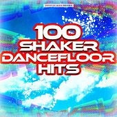 100 Shaker Dancefloor Hits by Various Artists
