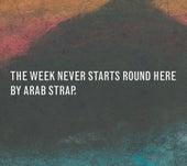 The Week Never Starts Round Here von Arab Strap