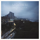 Hardcore Will Never Die, But You Will (Music For A Forgotten Future) de Mogwai