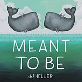 Meant to Be by JJ Heller