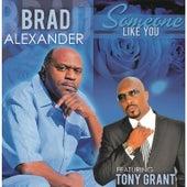 Someone Like You (feat. Tony Grant) by Brad Alexander