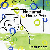 Nocturnal House Pets by Dean Moore