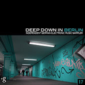Deep Down in Berlin 17 - Independent German Electronic Music Sampler von Various Artists