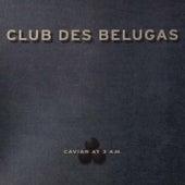 Caviar at 3 A.M. de Club Des Belugas