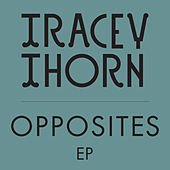 Opposites EP by Tracey Thorn